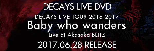DECAYS LIVE TOUR 2016-2017 Baby who wanders  Live at Akasaka BLITZ