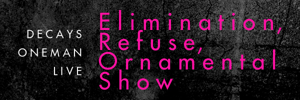 Elimination, Refuse, Ornamental Show